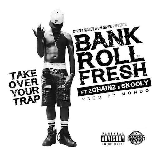 bankroll-fresh-take-over-your-trap-ft-2-chainz-skooly-HHS1987-2015