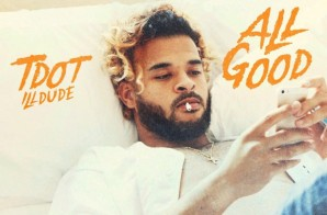 TDot Illdude – All Good