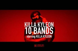 Killa Kyleon – 10 Bands (Video)