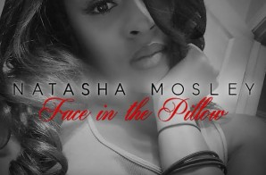 Natasha Mosley – Face In The Pillow (Prod. by Zaytoven)