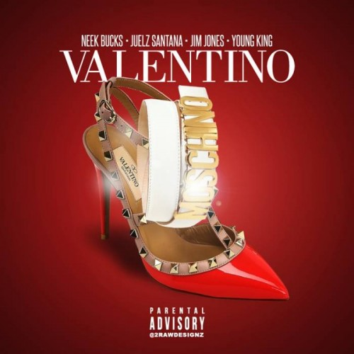 valentino-500x500 Neek Bucks – Valentino Ft. Juelz Santana, Jim Jones & Young King