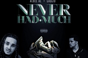 Albee Al – Never Had Much Ft. Cascio