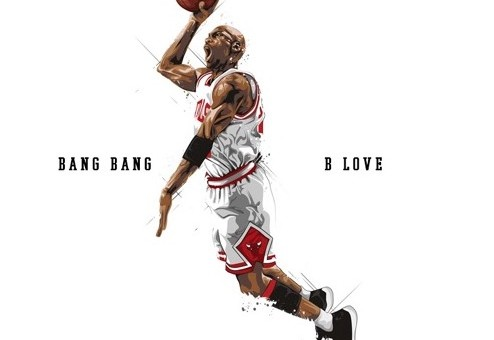 Bang Bang x B-Love – Jumpman Freestyle