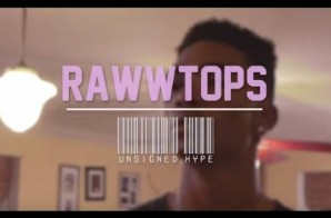 RawwTops – Unsigned Hype Freestyle Video