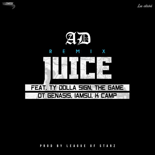 ad-juice-remix AD - Juice Ft. Ty Dolla $ign, The Game, O.T. Genasis, IAMSU! & K Camp (Remix)
