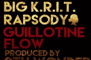Big K.R.I.T. – Guillotine Flow Ft. Rapsody (Prod. By 9th Wonder)