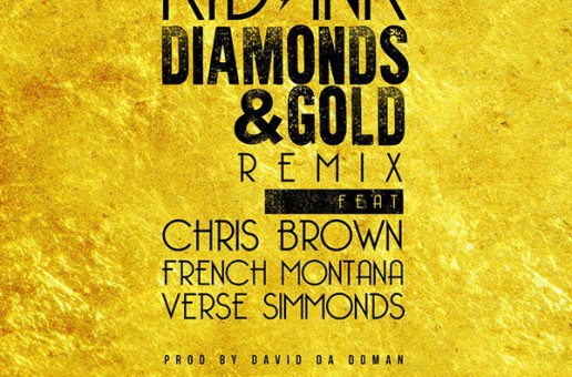 Kid Ink – Diamonds & Gold (Remix) Ft. Chris Brown, French Montana & Verse Simmonds