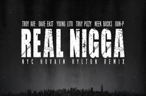 Troy Ave – Real Nigga (NYC Remix) Ft. Dave East, Young Lito, Oun-P & More
