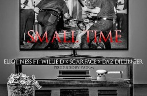 Eliot Ness – Small Time Ft. Scarface, Daz Dillinger, & Willie D