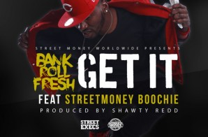 Bankroll Fresh x Street Money Boochie – Get It (Prod. by Shawty Redd)