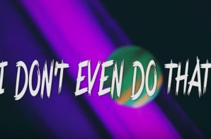 PeteyxKraze – I Don't Even Do That (Video)