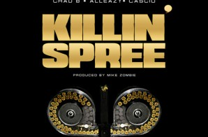 Chad B. – Killing Spree Ft. AllEazy & Cascio (Prod. By Mike Zombie)