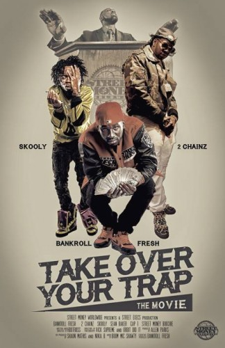 "TOYR-324x500 Bankroll Fresh, 2 Chainz, Skooly, & More Star In ""Take Over Your Trap"" (Movie Trailer)"
