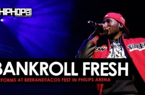 "Bankroll Fresh Performs ""Walked In"", ""Hot Boy"" & More at BeerAndTacos Fest in Philips Arena (Video)"
