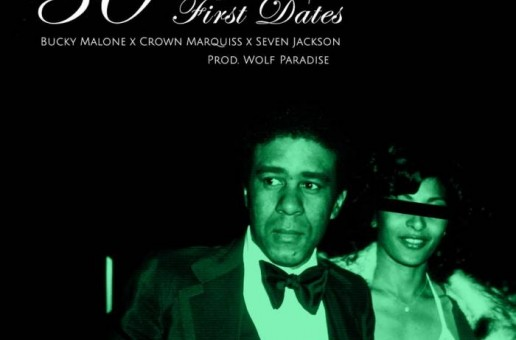Bucky Malone – 50 First Dates Ft. Crown Marquiss & Seven Jackson (Prod By. Wolf Paradise)