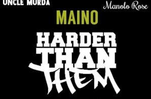 Maino – Harder Than Them (Remix) Ft Uncle Murda, Dave East & Manolo Rose