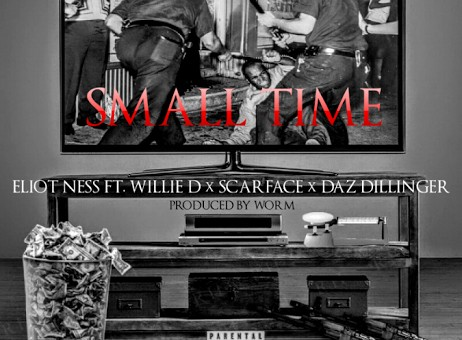 Eliot Ness – Small Time Ft. Willie D, Scarface, & Daz Dillinger