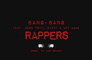 Bang Bang – Rappers Ft. Been Trill Bizzy & Uptown Dame