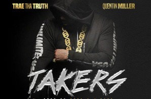 Trae Tha Truth x Quentin Miller – Takers