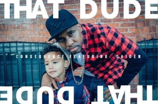 Consequence – That Dude (Featuring His 4 Year Old Song, Caiden)