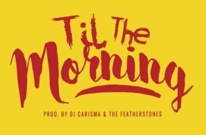 DJ Carisma – Till The Morning Ft. Chris Brown & DeJ Loaf