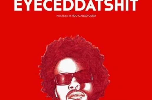 Vic Spencer – EYECEDDATSHIT (Prod. Kidd Called Quest)