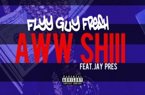 Flyy Guy Fresh – Aww Shii Ft. Jay Pres