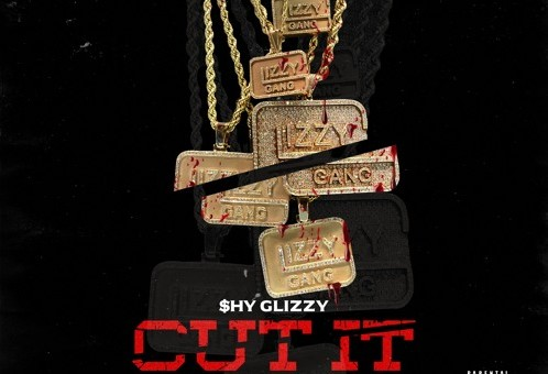 Shy Glizzy – Cut It (Freestyle)