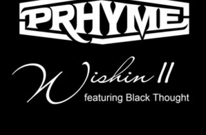Prhyme – Wishin' II Ft. Black Thought
