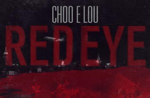 Choo E Lou – Red Eye (Prod. by Dee Aye)