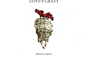 Bryson Green – Love's Crazy (Video)