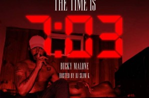 Bucky Malone – The Time is 7:03 (Mixtape) (Hosted By DJ Slim K)