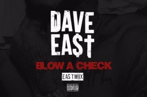 Dave East – Blow A Check (East Mix)