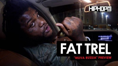 ft-500x279 Fat Trel Previews 'Muva Russia' Mixtape With HHS1987! (Video)