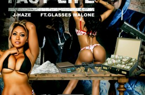 J-Haze – Fast Life Ft. Glasses Malone