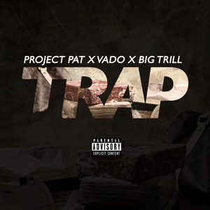 pp Project Pat - Trap Ft. Vado & Big Trill