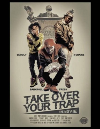 take-over-your-trap-skooly-bankroll-2-chainz-whycauseican-387x500 Street Execs Presents - Take Over Your Trap: The Movie (Video)