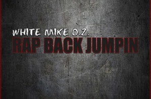 White Mike O.Z. – Rap Back Jumpin (Freestyle)