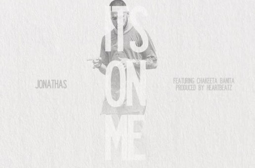 Jonathas x Chakeeta Banita – It's On Me
