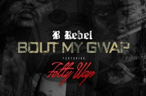 B Rebel x Fetty Wap – Bout My Gwap
