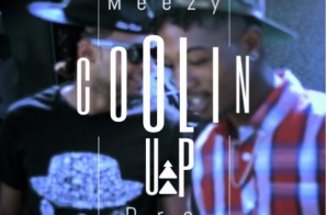 Meezy – Coolin Up Ft. Do