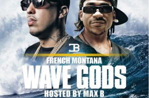 French Montana – Wave Gods (Mixtape) (Hosted By Max B)