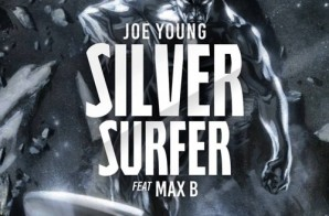Joe Young – Silver Surfer Ft. Max B Prod. By Dame Grease