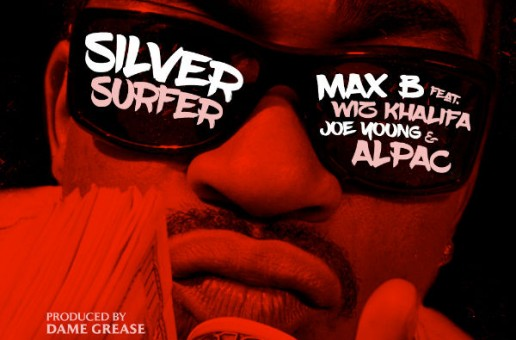 Max B – Silver Surfer Ft. Wiz Khalifa, Alpac & Joe Young (Prod. By Dame Grease)