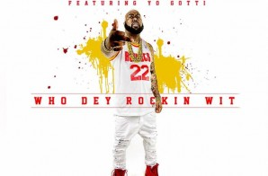 Trae Tha Truth – Who Dey Rockin Wit Ft. Yo Gotti