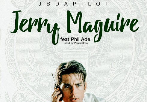 JBdaPilot – Jerry Maguire Ft. Phil Adé