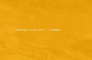 Rockie Fresh – The Night I Went To Los Angeles (EP Stream)