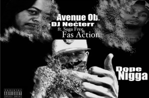 Avenue OB – Dope Nigga Ft. Suga Free & Fas Action