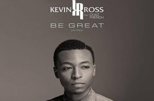 Kevin Ross – Be Great Ft. Chaz French