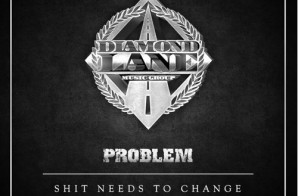 Problem – Shit Needs To Change
